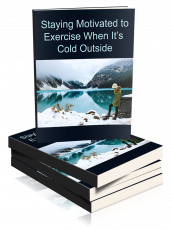 Staying Motivated To Exercise When It's Cold Outside. (PLR)