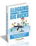 Blogging For Big Bucks. (PLR)