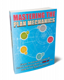 Mastering The Plan Mechanics. (PLR)