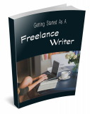 Getting Started as a Freelance Writer. (PLR)