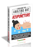 Learn About The Amazing Art Of Acupuncture. (MRR)